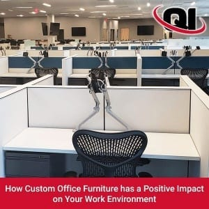 How Custom Office Furniture has a Positive Impact on Your Work Environment
